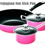 Tips Penjagaan Non Stick Pan